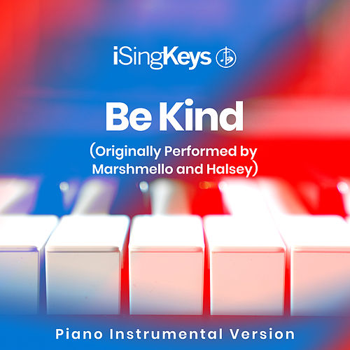 Be Kind (Originally Performed by Marshmello and Halsey) (Piano Instrumental Version) by iSingKeys