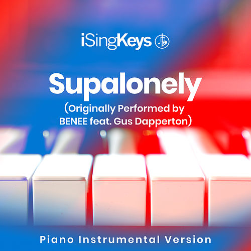 Supalonely (Originally Performed by BENEE feat. Gus Dapperton) (Piano Instrumental Version) by iSingKeys
