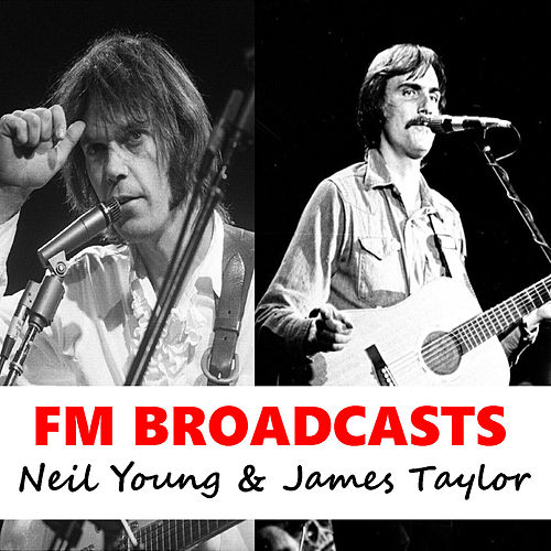 FM Broadcasts Neil Young & James Taylor van Neil Young