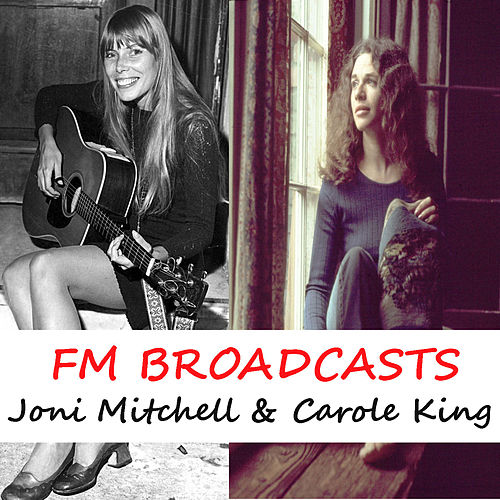 FM Broadcasts Joni Mitchell & Carole King de Joni Mitchell