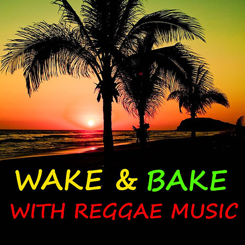 Wake & Bake With Reggae Music by Various Artists