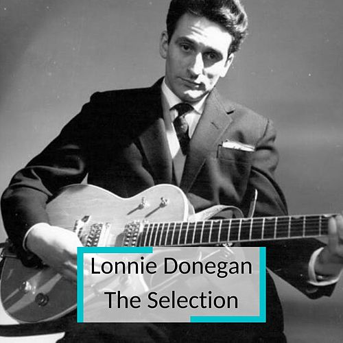 Lonnie Donegan - The Selection by Lonnie Donegan