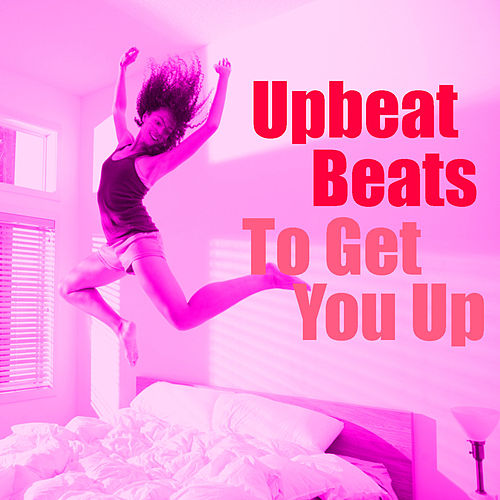Upbeat Beats To Get You Up by Various Artists