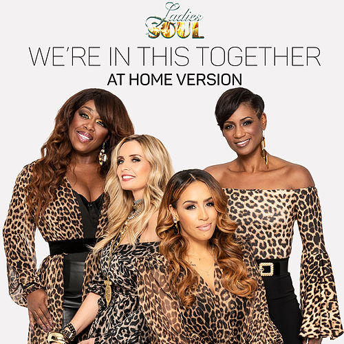 We're In This Together (At Home Version) by Ladies of Soul