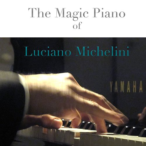 THE MAGIC PIANO OF LUCIANO MICHELINI de Luciano Michelini
