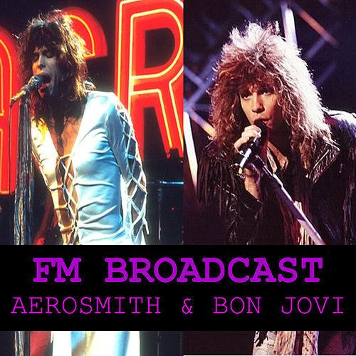 FM Broadcasts Aerosmith & Bon Jovi de Aerosmith
