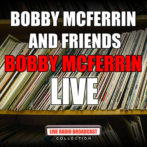 Bobby McFerrin and Friends (Live) von Bobby McFerrin