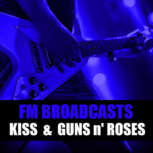 FM Broadcasts Kiss & Guns N' Roses de KISS
