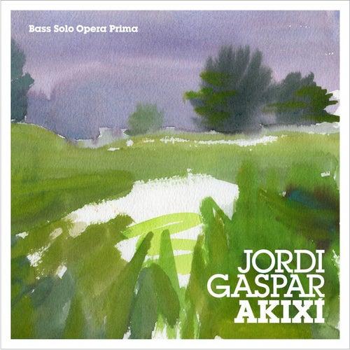 Akixí (Bass Solo Opera Prima) de Jordi Gaspar