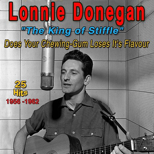 Lonnie Donegan - 1956-1962 - 'The King of Stiffle' (Does your Chewing - Gum Loses Its Flavour) di Lonnie Donegan