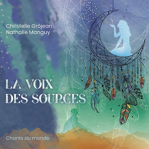 La Voix des Sources by Nathalie Manguy Christelle Grôjean