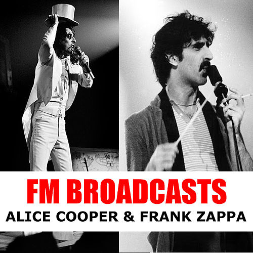FM Broadcasts Alice Cooper & Frank Zappa by Alice Cooper