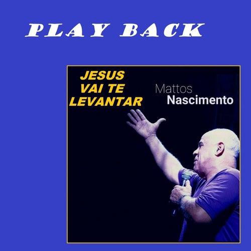 Jesus Vai Te Levantar (Play Back) de Mattos Nascimento