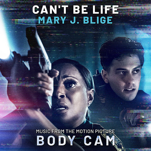 Can't Be Life (Music from the Motion Picture 'Body Cam') by Mary J. Blige