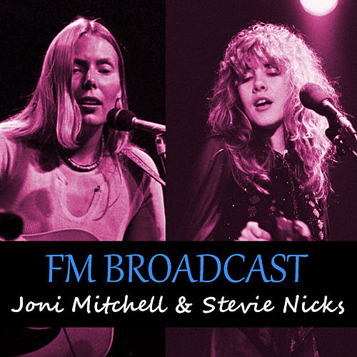 FM Broadcast Joni Mitchell & Stevie Nicks de Joni Mitchell