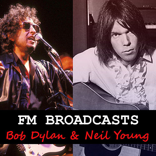 FM Broadcasts Bob Dylan & Neil Young by Bob Dylan