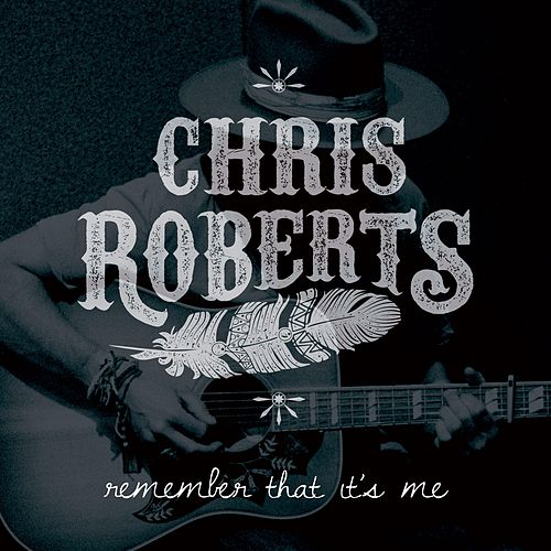 Remember That It's Me by Chris Roberts