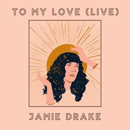 To My Love (Live) de Jamie Drake