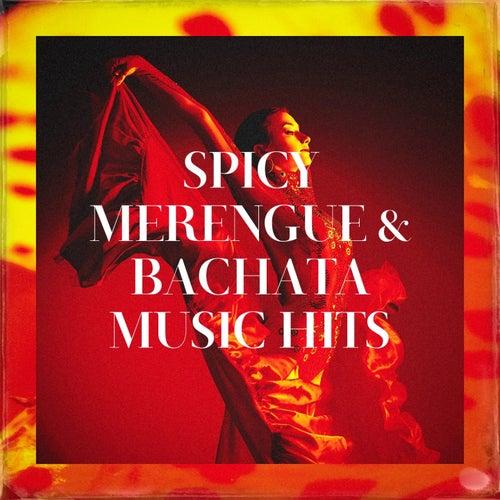 Spicy Merengue & Bachata Music Hits by Bachata Hit, Merengue - Ritmos Latinos, Merengue Latin Band