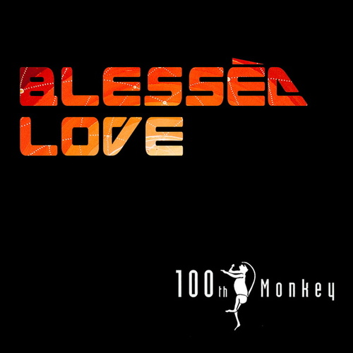Blessèd Love by The 100th Monkey