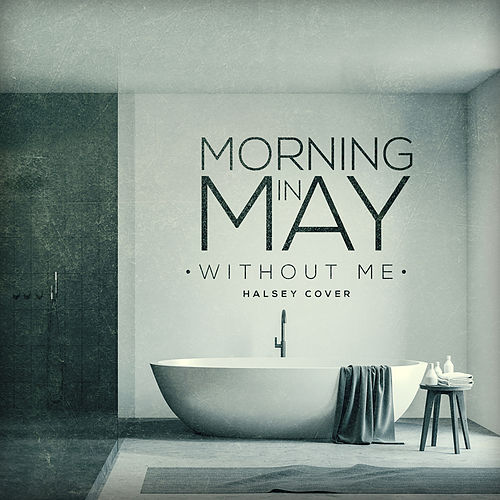 Without Me von Morning in May