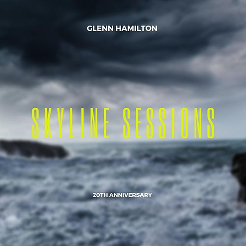 Skyline Sessions (20th Anniversary Edition) de Glenn Hamilton