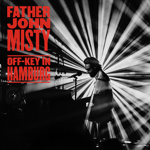 Off-Key in Hamburg von Father John Misty