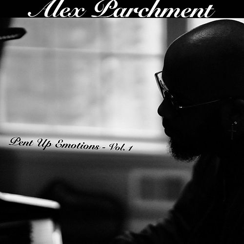 Pent Up Emotions., Vol. 1 by Alex Parchment