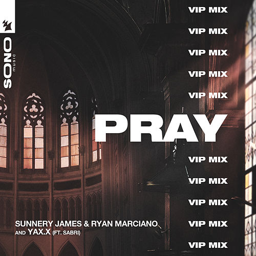 PRAY (VIP Mix) by Sunnery James & Ryan Marciano
