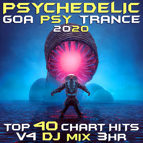 Psychedelic Goa Psy Trance 2020 Top 40 Chart Hits, Vol. 4 DJ Mix 3Hr by Goa Doc