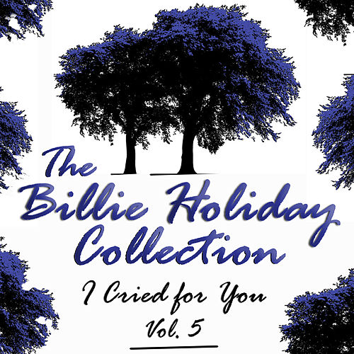 I Cried for You, The Billie Holiday Collection: Vol. 5 by Billie Holiday