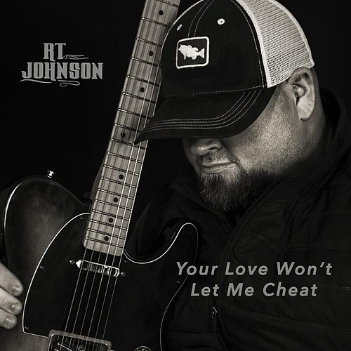 Your Love Won't Let Me Cheat de R.T. Johnson