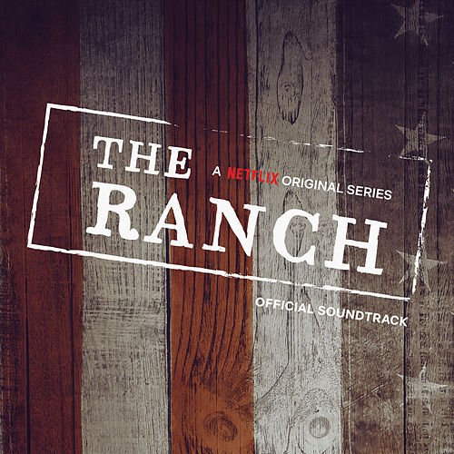 The Ranch (A Netflix Original Series Official Soundtrack) by Various Artists