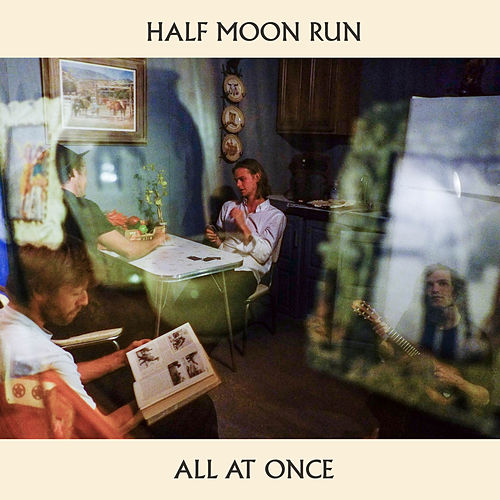 All at Once by Half Moon Run