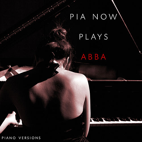 Pia Now Plays Abba Piano Versions by Piano W.