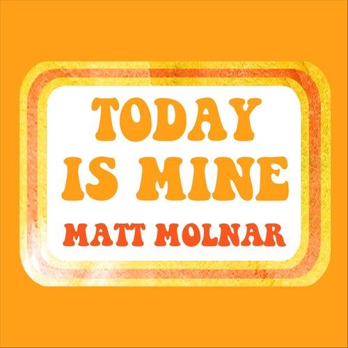 Today Is Mine by Matt Molnar