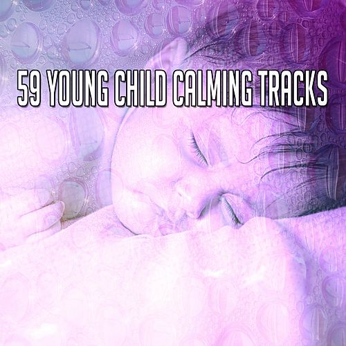 59 Young Child Calming Tracks von Best Relaxing SPA Music