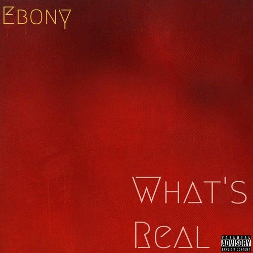 What's Real von Ebony