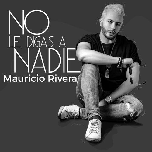 No Le Digas a Nadie de Mauricio Rivera