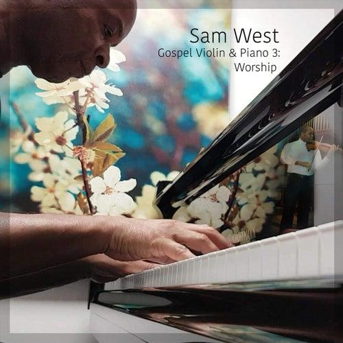 Sam West Gospel Violin & Piano 3: Worship by Sam West