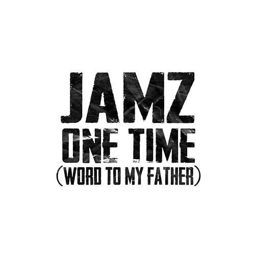 One Time (Word to My Father) by Jamz