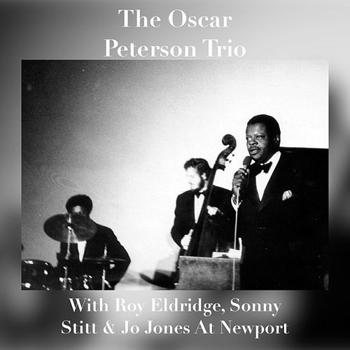 The Oscar Peterson Trio with Roy Eldridge, Sonny Stitt & Jo Jones at Newport by Oscar Peterson