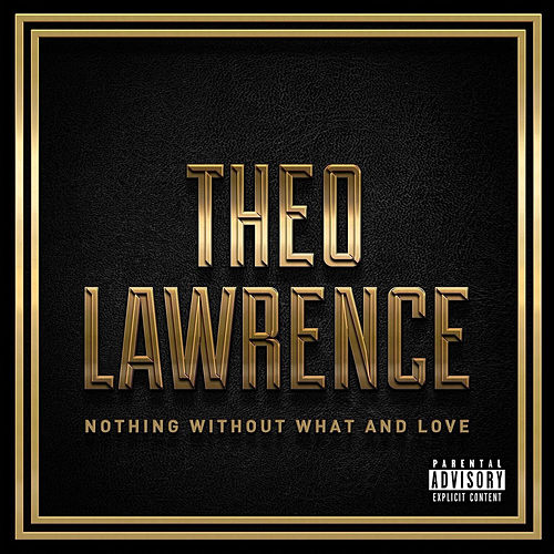 Nothing Without What And Love de Theo Lawrence
