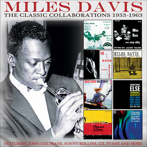 The Classic Collaborations 1953-1963 von Miles Davis