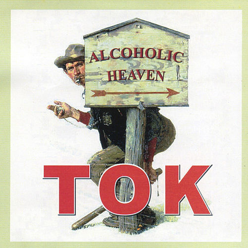 Alcoholic Heaven by T.O.K.
