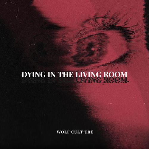 Dying in the Living Room by Wolf Culture