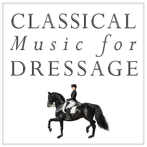 Classical Music for Dressage by Various Artists