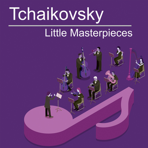 Tchaikovsky Little Masterpieces by Peter Tchaikovsky