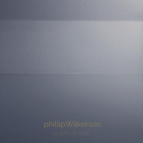 As Light as Dust by Phillip Wilkerson