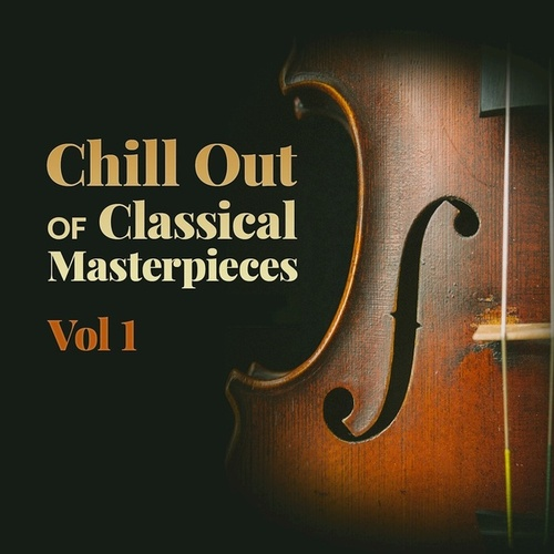 Chill Out of Classical Masterpieces, Vol. 1 van Various Artists